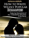 How to Write Wildly Popular Romances (Book 1: The Secrets to Getting Your Romance Published) - Adrienne deWolfe