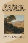 Eben Holden: A Tale of the North Country - Irving Bacheller