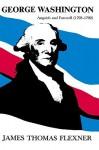 George Washington: Anguish and Farewell, 1793-1799 - James Thomas Flexner