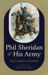 Phil Sheridan and His Army - Paul Andrew Hutton