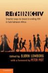 Rethinkhiv: Smarter Ways to Invest in Ending HIV in Sub-Saharan Africa - Bjørn Lomborg