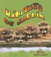 Habitats de Jardin - Kelley Macaulay, Bobbie Kalman