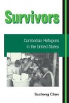 Survivors: CAMBODIAN REFUGEES IN THE UNITED STATES - Sucheng Chan, Roger Daniels