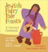 The Jewish Fairy Tale Feasts: A Literary Cookbook - Jane Yolen, Heidi E.Y. Stemple