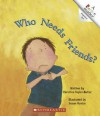 Who Needs Friends? - Christine Taylor-Butler, Susan Havice