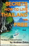 Secrets Of How to Live in Thailand and The Steps to Financial Freedom (Real Secrets Of How To Get Financial Freedom and Become a Wealth Magnet)) - Andrew Zirkin, Joseph Schreibner, Sean Cork, Katharina Kirk, Peter Turner