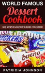 World Famous Dessert Cookbook: Big Brand Secret Recipes Revealed - Patricia Johnson