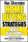 Alan Silverstein's Home Buying Strategies: Newly Built Homes - Alan Silverstein, Brant Cowie