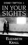 In Your Sights (Sydney Triptych, #1) - Elizabeth Krall