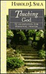 Touching God: 52 Guidelines for Personal Prayer - Harold J. Sala