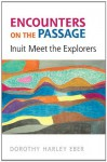 Encounters on the Passage: Inuit Meet the Explorers - Dorothy Harley Eber