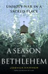 A Season in Bethlehem: Unholy War in a Sacred Place - Joshua Hammerman, Joshua Hammer