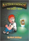 Buster Boogernose and the Grizzly Bear - Mark Stellinga