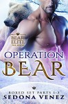 Operation Bear: The Complete Bundle (Parts 1-3): A Bear Elite Romance - Sedona Venez