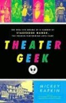 Theater Geek: The Real Life Drama of a Summer at Stagedoor Manor, the Famous Performing Arts Camp - Mickey Rapkin