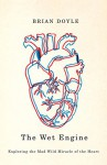 Wet Engine: Exploring the Mad Wild Miracle of the Heart by Doyle, Brian (2012) Paperback - Brian Doyle