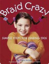 Braid Crazy: Simple Steps for Daring? Dos - Carla Sinclair, Mark Frauenfelder, Susan Sheridan