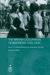 The British Occupation Of Indonesia: 1945 1946 Britain, The Netherlands And The Indonesian Revolution - Richa Mcmillan