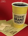 Designing Brand Experience: Creating Powerful Integrated Brand Solutions - Robin Landa