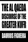 The Al Qaeda Discourse of the Greater Kufr - Daurius Figueira