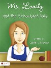 Ms. Lovely and the Schoolyard Bully - Connie L. Bookout