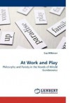 At Work and Play: Philosophy and Parody in the Novels of Witold Gombrowicz - Guy Wilkinson