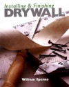 Installing & Finishing Drywall - William P. Spence