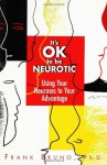 It's Ok to Be Neurotic: Using Your Neuroses to Your Advantage - Frank Bruno