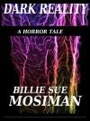 Dark Reality: A Horror Tale - Billie Sue Mosiman