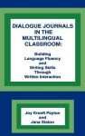 Dialogue Journals in the Multilingual Classroom: Building Language Fluency and Writing Skills Through Written Interaction - Joy Kreeft Peyton, Jana Staton
