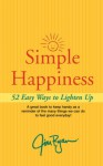 Simple Happiness: 52 Easy Ways to Lighten Up - Jim Ryan