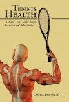 Tennis Health: A Guide for Tennis Injury Prevention and Rehabilitation - Casey L. Deaton