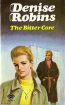 The Bitter Core - Ashley French, Denise Robins