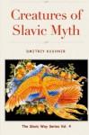 Creatures of Slavic Myth (The Slavic Way) (Volume 4) - Dmitriy Kushnir