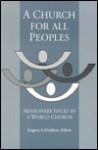 A Church for All Peoples: Missionary Issues in a World Church - Eugene Laverdiere