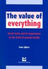The Value Of Everything: Social Work And Its Importance In The Field Of Mental Health - Peter Gilbert
