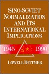 Sino Soviet Normalization And Its International Implications, 1945 1990 - Lowell Dittmer
