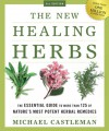The New Healing Herbs: The Essential Guide to More Than 125 of Nature's Most Potent Herbal Remedies - Michael Castleman