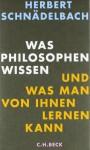 Was Philosophen wissen - Und was man von ihnen lernen kann - Herbert Schnädelbach