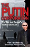 The Putin Corporation: The Story of Russia's Secret Takeover - Yuri Felshtinsky, Vladimir Pribylovsky