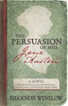 The Persuasion of Miss Jane Austen - Shannon Winslow