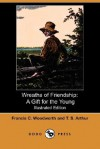 Wreaths of Friendship: A Gift for the Young - Francis C. Woodworth, T.S. Arthur