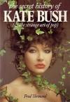 The Secret History of Kate Bush (& the Strange Art of Pop) - Fred Vermorel