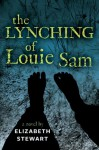 The Lynching of Louie Sam - Elizabeth   Stewart