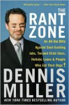 The Rant Zone: An All-Out Blitz Against Soul-Sucking Jobs, Twisted Child Stars, Holistic Loons, and People Who Eat Their Dogs! - Dennis Miller