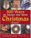 300 Ways to Make the Best Christmas Ever!: Decorations, Carols, Crafts & Recipes for Every Kind of Christmas Tradition - Kristen Birkeland, Leslie Dierks, Heidi Fassmann, Eric Carlson, Aaron Morgan, Paige Gilchrist, Carol Taylor, Jana Wilson, Salvatore Calabrese, Mimi Tribble
