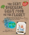 The Best Homemade Baby Food on the Planet: Know What Goes Into Every Bite with More Than 200 of the Most Deliciously Nutritious Homemade Baby Food Recipes-Includes More Than 60 Purees Your Baby Will Love - Karin Knight, Tina Ruggiero