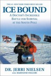Ice Bound : A Doctor's Incredible Battle for Survival at the South Pole - Maryanne Vollers, Jerri Nielsen
