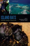 Island Bats: Evolution, Ecology, and Conservation - Theodore H. Fleming, Paul A. Racey