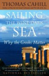 Sailing the Wine-Dark Sea: Why the Greeks Matter - Thomas Cahill